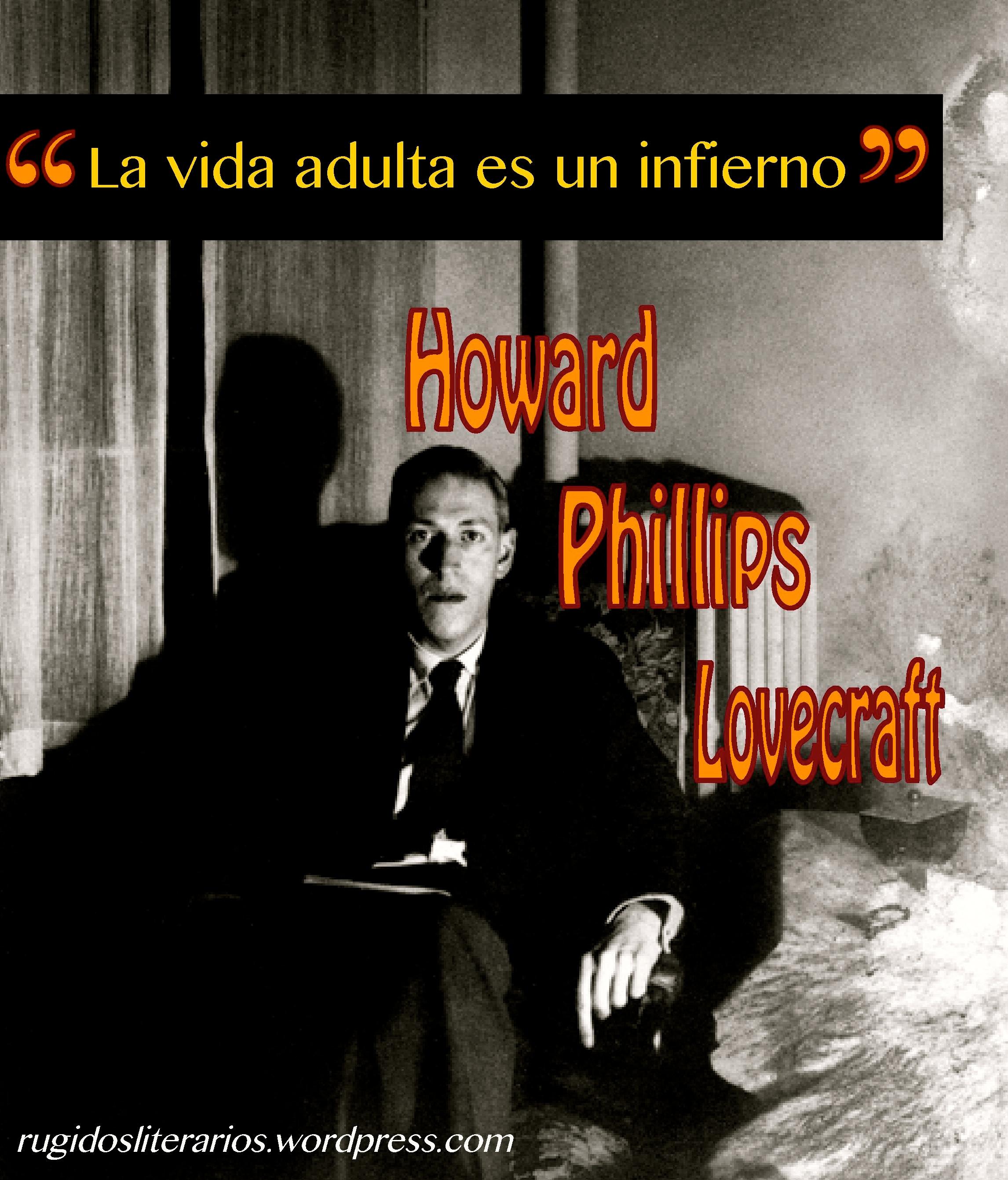 """""""La vida adulta es un infierno"""". H. P. Lovecraft"""